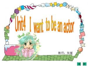 Unit 4 I want to be an actor