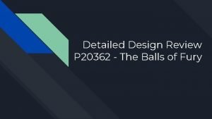 Detailed Design Review P 20362 The Balls of
