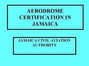 AERODROME CERTIFICATION IN JAMAICA CIVIL AVIATION AUTHORITY Aerodrome