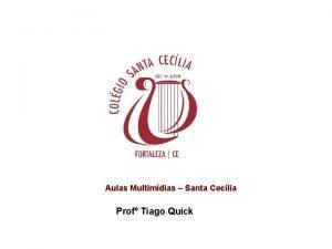 Aulas Multimdias Santa Ceclia Prof Tiago Quick Funes