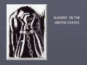 SLAVERY IN THE UNITED STATES SLAVERY TIMELINE In
