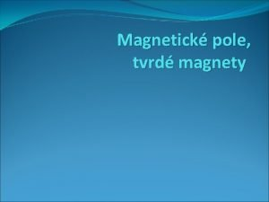 Magnetick pole tvrd magnety Magnetick pole tvrd magnety