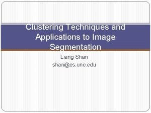 Clustering Techniques and Applications to Image Segmentation Liang