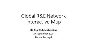 Global RE Network Interactive Map SIGMARCOMMS Meeting 27