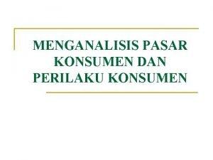 MENGANALISIS PASAR KONSUMEN DAN PERILAKU KONSUMEN Model perilaku