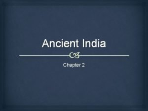 Ancient India Chapter 2 Ancient India Like the