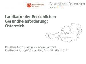 Landkarte der Betrieblichen Gesundheitsfrderung sterreich Dr Klaus Ropin