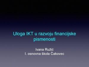 Uloga IKT u razvoju financijske pismenosti Ivana Rui