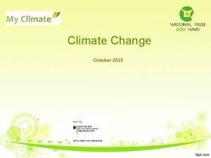 Climate Change October 2015 Main concepts Climate change