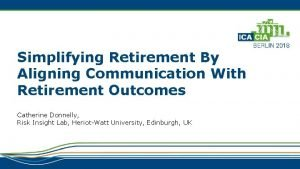 Simplifying Retirement By Aligning Communication With Retirement Outcomes