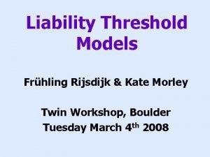 Liability Threshold Models Frhling Rijsdijk Kate Morley Twin