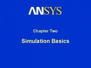 Chapter Two Simulation Basics Simulation Basics Chapter Overview