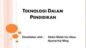 TEKNOLOGI DALAM PENDIDIKAN Disediakan oleh Abdul Malek bin