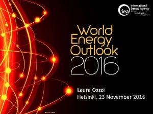 Laura Cozzi Helsinki 23 November 2016 OECDIEA 2016