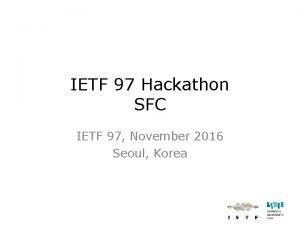 IETF 97 Hackathon SFC IETF 97 November 2016