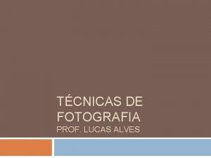 TCNICAS DE FOTOGRAFIA PROF LUCAS ALVES Iluminao FRONTAL