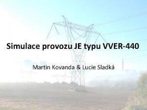 Simulace provozu JE typu VVER440 Martin Kovanda Lucie