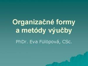 Organizan formy a metdy vuby Ph Dr Eva