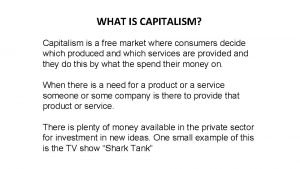 WHAT IS CAPITALISM Capitalism is a free market