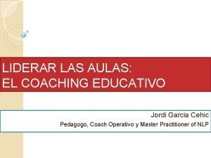 LIDERAR LAS AULAS EL COACHING EDUCATIVO Jordi Garcia