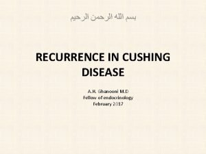 RECURRENCE IN CUSHING DISEASE A H Ghanooni M