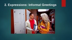 2 Expressions Informal Greetings 2 Expressions Informal Greetings