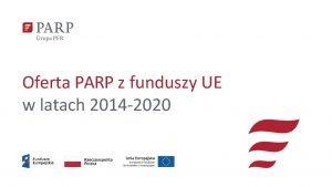 Oferta PARP z funduszy UE w latach 2014