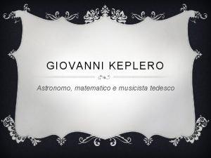 GIOVANNI KEPLERO Astronomo matematico e musicista tedesco CENNI