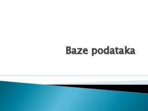 Baze podataka Baze podataka Sistem baza podataka Sistem