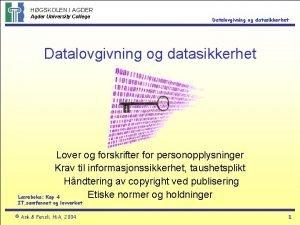 HGSKOLEN I AGDER Agder University College Datalovgivning og