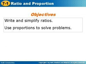 7 1 Ratio and Proportion Objectives Write and
