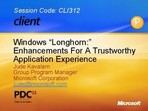 Session Code CLI 312 Windows Longhorn Enhancements For