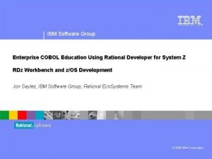 IBM Software Group Enterprise COBOL Education Using Rational