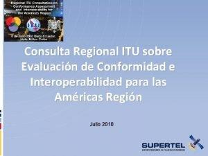 Consulta Regional ITU sobre Evaluacin de Conformidad e
