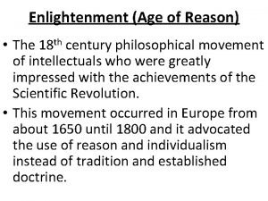 Enlightenment Age of Reason The 18 th century