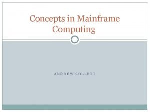 Concepts in Mainframe Computing ANDREW COLLETT Contents Brief
