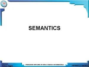 SEMANTICS Definition of Semantics Semantics is the study