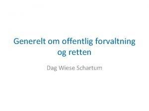 Generelt om offentlig forvaltning og retten Dag Wiese