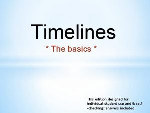 Timelines The basics This edition designed for individual