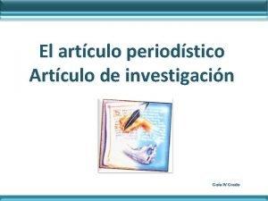 El artculo periodstico Artculo de investigacin Gua IV