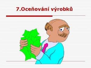 7 Oceovn vrobk 7 1 Vznam ceny o