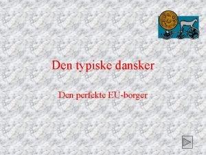 Den typiske dansker Den perfekte EUborger Danskerne nsker