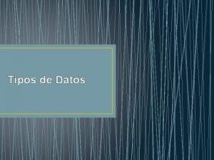 Tipos de Datos Tipos de Datos Todos los
