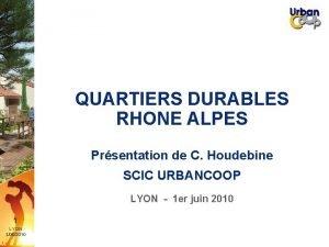 QUARTIERS DURABLES RHONE ALPES Prsentation de C Houdebine