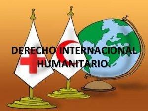 DERECHO INTERNACIONAL HUMANITARIO SUS INICIOS La Guerra es