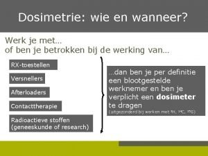 Dosimetrie wie en wanneer Werk je met of