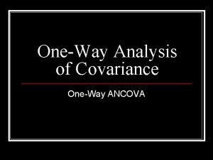 OneWay Analysis of Covariance OneWay ANCOVA ANCOVA n