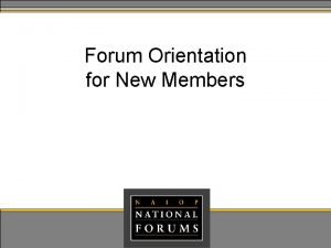 Forum Orientation for New Members Topics History of