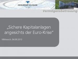 Vermgensbetreuung Sichere Kapitalanlagen angesichts der EuroKrise Mittwoch 04