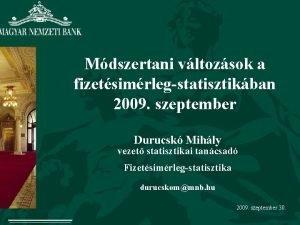 Mdszertani vltozsok a fizetsimrlegstatisztikban 2009 szeptember Durucsk Mihly